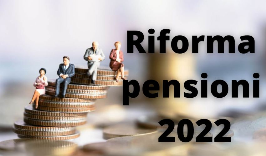 Riforma Pensioni 2022, cosa cambia: a che età e con quanti soldi