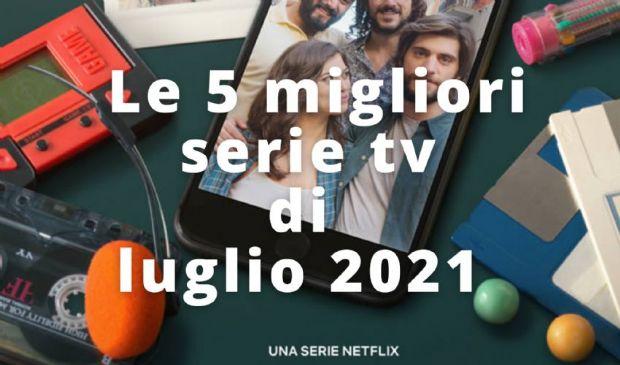 Le 5 migliori serie tv di luglio 2021 in uscita: Netflix, Sky e Apple+