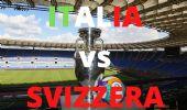 Italia-Svizzera: orario, dove si gioca e dove vederla, formazioni